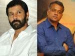 Vikram S Next Will Be Directed Gautham Menon