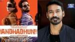 Dhanush Reveals About Andhadhun Tamil Remake